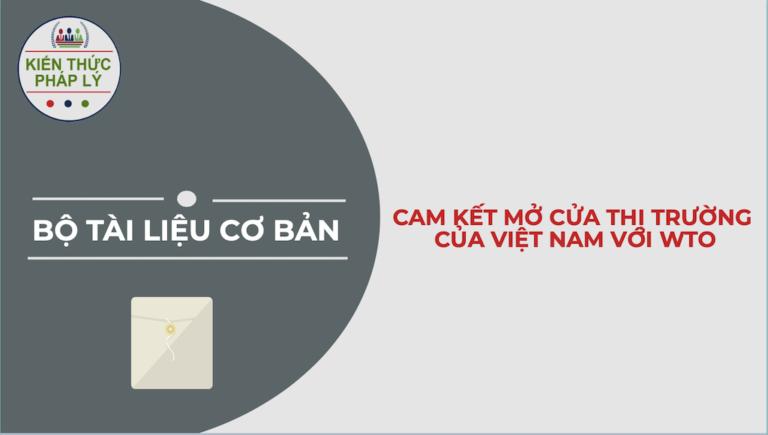 TÀI LIỆU CƠ BẢN VỀ CAM KẾT MỞ CỬA THỊ TRƯỜNG CỦA VIỆT NAM VỚI WTO