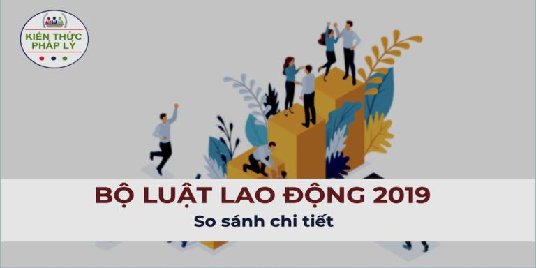BỘ LUẬT LAO ĐỘNG 2019: SO SÁNH CHI TIẾT