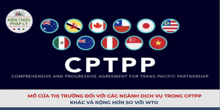 MỞ CỬA THỊ TRƯỜNG ĐỐI VỚI CÁC NGÀNH DỊCH VỤ TRONG CPTPP: RỘNG VÀ KHÁC SO VỚI CAM KẾT WTO
